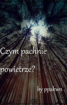 """Read """"Czym pachnie powietrze? - 1"""" #wattpad #tajemnica-thriller"""