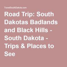 Road Trip: South Dakotas Badlands and Black Hills - South Dakota - Trips & Places to See