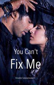 You Can't Fix ME - Wattpad