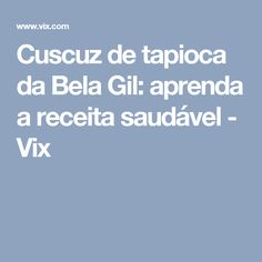 Cuscuz de tapioca da Bela Gil: aprenda a receita saudável - Vix