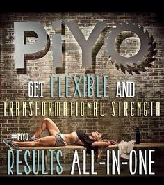 Piyo!  Strength and flexibility!  Change your body, change your life!!
