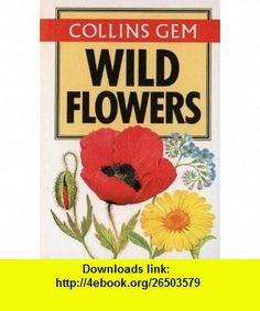 Collins Gem Wild Flowers (Gem Nature Guides) (9780004588018) Marjorie Blamey, Richard Sidney Richmond Fitter , ISBN-10: 0004588010  , ISBN-13: 978-0004588018 ,  , tutorials , pdf , ebook , torrent , downloads , rapidshare , filesonic , hotfile , megaupload , fileserve