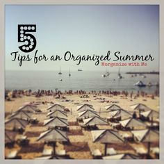 5 Tips for an Organized Summer to not only survive this summer but THRIVE!