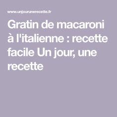 Gratin de macaroni à l'italienne : recette facile Un jour, une recette
