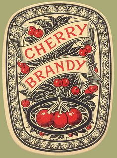 Cherry Brandy Label~~I once had a Serbian boyfriend who would bring back pear and peach brandy that his family made there.so fine and smooth and strong.Yes, would love some Cherry Brandy! Rotulação Vintage, Images Vintage, Vintage Labels, Vintage Ephemera, Vintage Prints, Vintage Posters, Vintage Designs, Scrapbook, Vintage Packaging