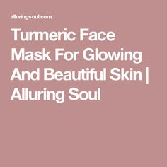 Turmeric Face Mask For Glowing And Beautiful Skin | Alluring Soul