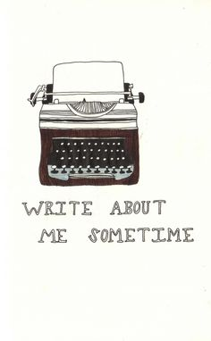Write about me sometime