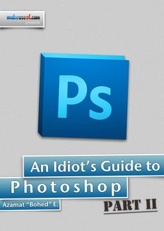 An Idiot's Guide to Photoshop, Part 2: Useful Tools & Tips