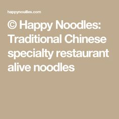 © Happy Noodles: Traditional Chinese specialty restaurant alive noodles