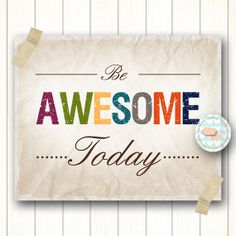Be Awesome Today and everyday of course by OrangeWillowDesigns, $15.00