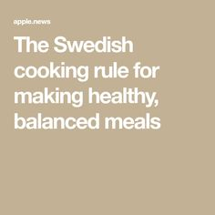 The Swedish cooking rule for making healthy, balanced meals