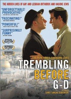 Poster for Trembling Before G-d Built around intimately-told personal stories of Hasidic and Orthodox Jews who are gay or lesbian, the film portrays a group of people who face a profound dilemma - how to reconcile their passionate love of Judaism and the Divine with the drastic Biblical prohibitions that forbids homosexuality.