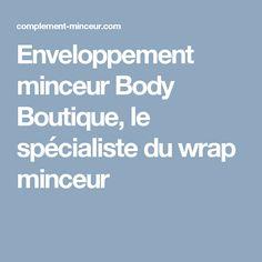 Enveloppement minceur Body Boutique, le spécialiste du wrap minceur