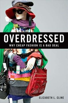 Overdressed: Why Cheap Fashion is a Bad Deal