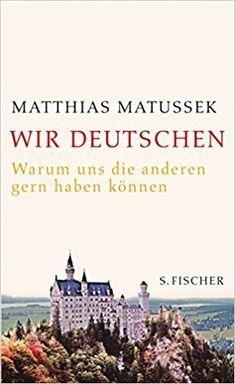 Wir Deutschen: Warum uns die anderen gern haben können: Amazon.de: Matthias Matussek: Bücher