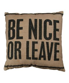 Take a look at this Tan 'Be Nice or Leave' Pillow by Primitives by Kathy on #zulily today!