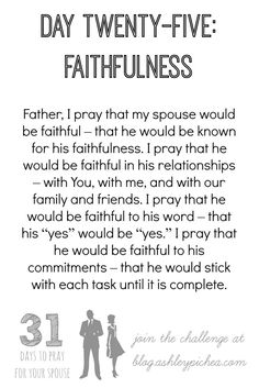 I love this prayer for my spouse from the 31 Days to Pray for Your Spouse Challenge on http://blog.ashleypichea.com
