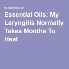 Essential Oils: My Laryngitis Normally Takes Months To Heal