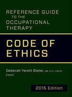 Reference Guide to the Occupational Therapy Code of Ethics, 2015 Edition. Edited by Deborah Yarett Slater. American Occupational Therapy Association. ISBN 978-1-56900-375-6. Index by Amron Gravett @WCBookServices