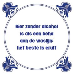 Tegeltjeswijsheid.nl - een uniek presentje - Bier zonder alcohol Qoutes, Life Quotes, Funny Note, Word Sentences, Funny Cards, Man Humor, Really Funny, Funny Photos, Slogan