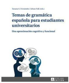 Temas de gramática española para estudiantes universitarios : una aproximación cognitiva y funcional / Susana S. Fernández, Johan Falk (eds.) - Frankfurt am Main : Peter Lang, 2014