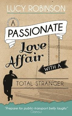 A Passionate Love Affair with a Total Stranger by Lucy Robinson http://www.amazon.com/dp/B00CYMO0ZS/ref=cm_sw_r_pi_dp_qhTmwb07J18JH