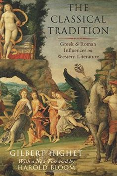 The classical tradition : Greek and Roman influences on Western literature / Gilbert Highet ; with a new foreword by Harold Bloom  - New York : Oxford University Press, cop. 2015