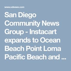 San Diego Community News Group - Instacart expands to Ocean Beach Point Loma Pacific Beach and La Jolla