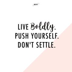 Live Boldly, Push Yourself, Don't Settle | Girl Boss Motivational Quotes on fear, risk and taking chances