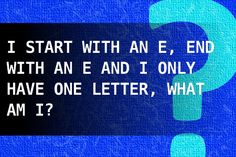 I start with an E, end with an E and I only have one letter, what am I?