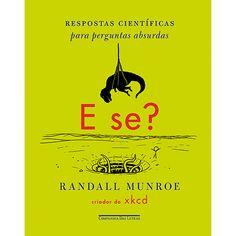 Livro - E Se? : Respostas Científicas para Perguntas Absurdas