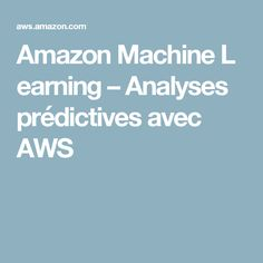 Amazon Machine Learning – Analyses prédictives avec AWS
