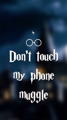 Don't Touch My Phone Muggle Wallpaper