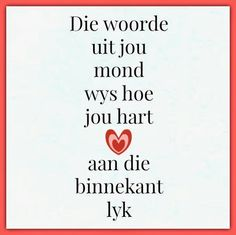 Afrikaanse Inspirerende Gedagtes & Wyshede: Die woorde uit jou mond wys hoe jou hart aan die b. Prayer Verses, Bible Verses Quotes, Sign Quotes, Wisdom Quotes, Words Quotes, Wise Words, Quotes To Live By, Me Quotes, Daily Quotes