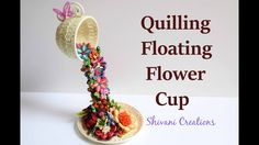 Quilled Floating Teacup/ Quilling Flower Waterfall/ DIY Showpiece