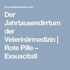 Der Jahrtausendirrtum der Veterinärmedizin | Rote Pille – Exsuscitati