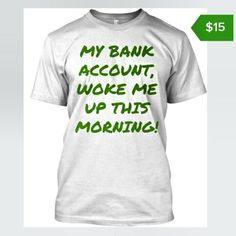 Ending soon... my bank account woke me up this morning get yours at http://teespring.com/bankaccount  #tshirt #fashion #cute #styles #shoes #style #dope #jacket #jeans #swagg #boys #boy #hair #fresh #polo #cool #model #me #swag #shirt #swagger #instagood #summer #instashoot #championship #tagsforlikes #sneakers #angel #ilovemyfollowers #outfit