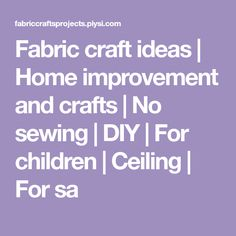 How to contract fabric for cutting - Fabric Crafts Projects Craft Projects, Craft Ideas, Sewing Diy, Fabric Crafts, Home Improvement, Ceiling, Children, Handmade, Young Children