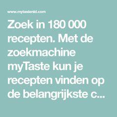 Zoek in 180 000 recepten. Met de zoekmachine myTaste kun je recepten vinden op de belangrijkste culinaire websites in Nederland.