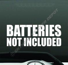 Batteries Not Included Funny Bumper Sticker Vinyl Decal Car Truck JDM Sticker GM