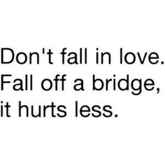 and this was under the humor section? i hardly believe falling in love hurts. now if they mentioned getting over falling in love, maybe. im pretty sure hitting the ground or water would hurt a bit Sad Love Quotes, Quotes To Live By, Funny Quotes, Life Quotes, Qoutes, Quotations, Awesome Quotes, Fall Quotes, Sweet Quotes