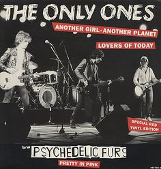 """THE ONLY ONES, """"Another Girl Another Planet"""" UK limited edition RED vinyl vinyl single, also including """"Lovers Of Today""""; plus """"Pretty In Pink"""" by Psychedelic Furs), Columbia 6577508 The Psychedelic Furs, Proto Punk, The New Wave, Music Artwork, Punk Art, Psychobilly, Concert Posters, Artwork Design, Music Bands"""