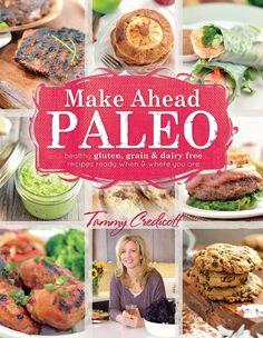 Make-ahead Paleo: Healthy Gluten-, Grain- & Dairy-free Recipes Ready When & Where You Are