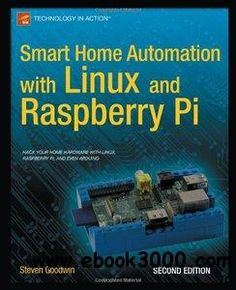 Smart Home Automation with Linux and Raspberry Pi, 2 edition - Free eBooks Download