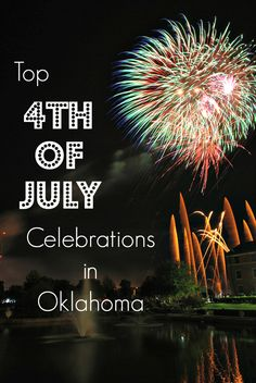 Amazing fireworks shows, family friendly activities, great summer snacks and live music - the best Independence Day festivals across Oklahoma have got it all.