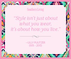 Farewell Lilly Pulitzer: The Style Icon's Best Words of Wisdom – The Daily South | Your Hub for Southern Culture
