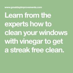 Learn from the experts how to clean your windows with vinegar to get a streak free clean.