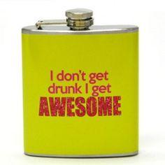 I Don't Get Drunk, I Get Awesome Flask!
