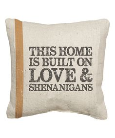 Look what I found on #zulily! \'This Home Is Built On Love And Shenanigans\' Throw Pillow by Primitives by Kathy #zulilyfinds