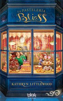 LA PASTELERÍA BLISS / Kathryn Littlewood:  Una deliciosa historia de pasteles y magia que garantiza una dulce lectura.